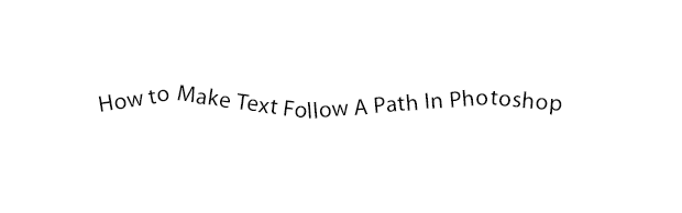 make text follow path photoshop How To Make Text Follow A Path In Photoshop