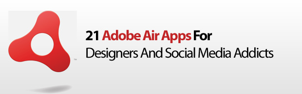 banner 21 Adobe Air Apps For Designers And Social Media Addicts