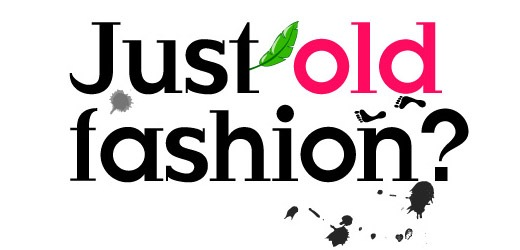 just-old-fastion