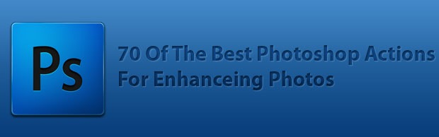 BANNERPREVIEW 70 Of The Best Photoshop Actions For Enhancing Photos