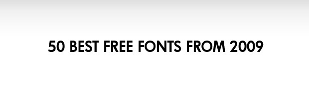 banner1 50 Best Free Fonts From 2009