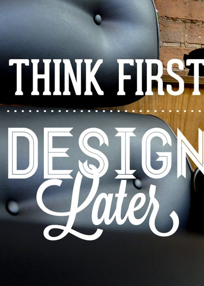 think-first-and-design-later