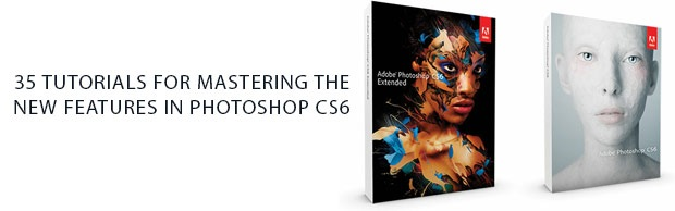 learningphotoshopcs6 35 Tutorials For Mastering All The New Features In Photoshop CS6