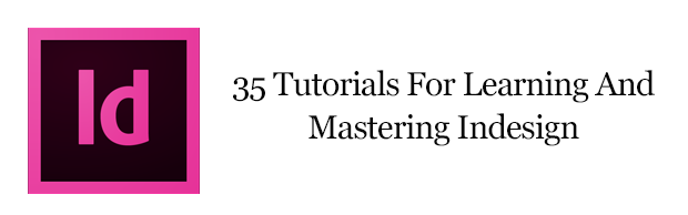 learning indesign 35 Tutorials For Learning And Mastering Indesign